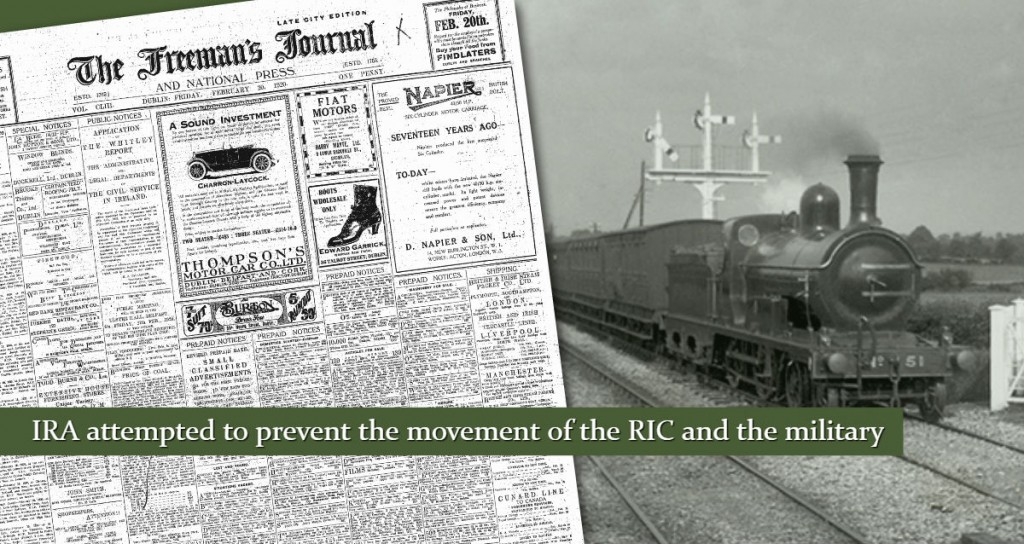 IRA ATTACK RAILWAYS to prevent RIC Movement February 1920