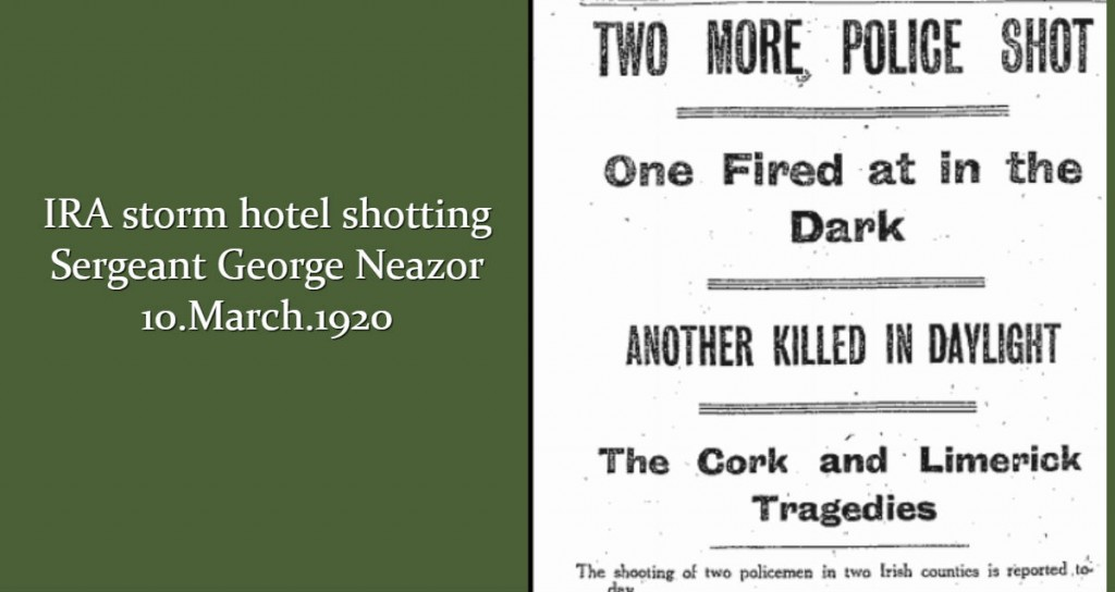 IRA stormed Wards Hibernian Hotel in the town and shot Sergeant George Neazor Neazer