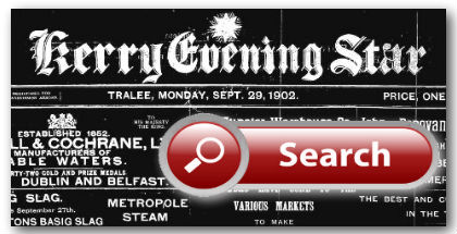 Kerry Evening Star newspaper from 1902 - 1914 Available on Irish Newspaper Archives